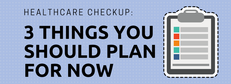 Healthcare Checkup: 3 Things You Should Plan for Now