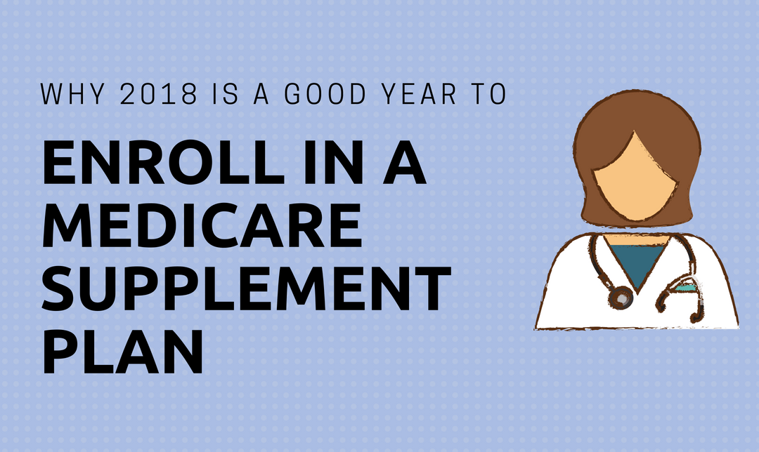 Why 2018 is a Good Year to Enroll in a Medicare Supplement Plan