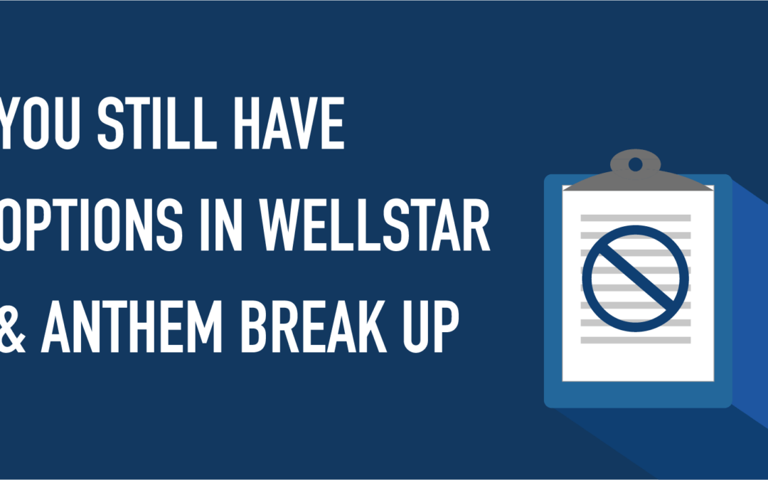You Have More Options in the Wellstar and Anthem (Blue Cross Blue Shield) Break-Up